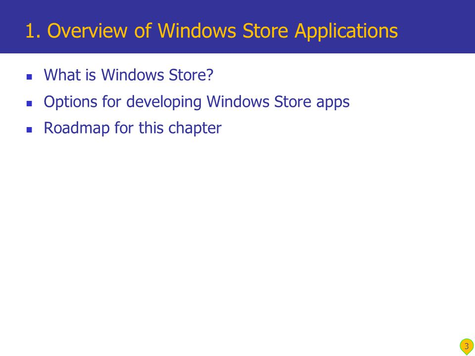What is Windows Store. Options for developing Windows Store apps Roadmap for this chapter 1.