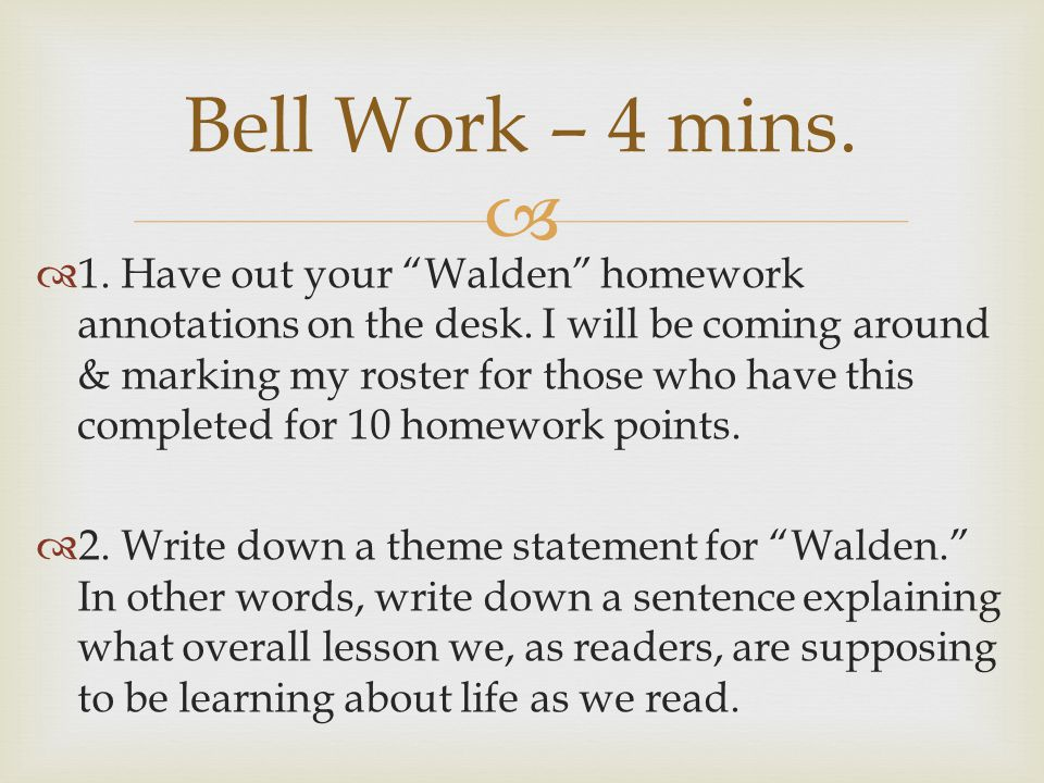   1.Have out your Walden homework annotations on the desk.