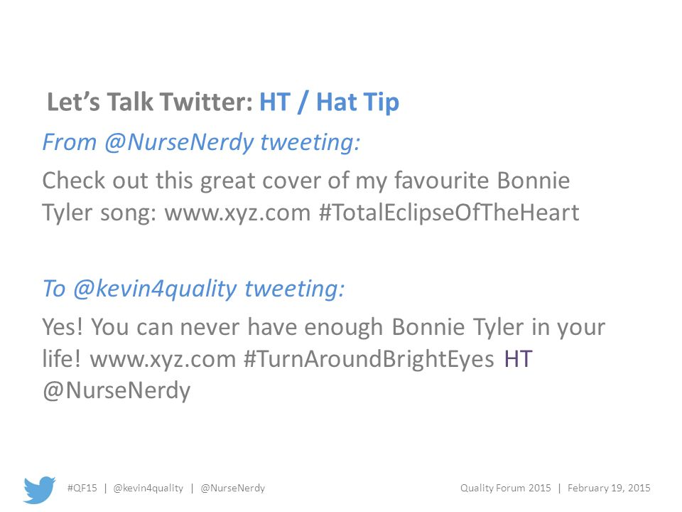 #QF15 | @kevin4quality | @NurseNerdyQuality Forum 2015 | February 19, 2015 Let's Talk Twitter: HT / Hat Tip From @NurseNerdy tweeting: Check out this great cover of my favourite Bonnie Tyler song: www.xyz.com #TotalEclipseOfTheHeart To @kevin4quality tweeting: Yes.