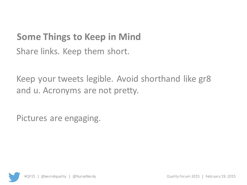 #QF15 | @kevin4quality | @NurseNerdyQuality Forum 2015 | February 19, 2015 Some Things to Keep in Mind Share links.