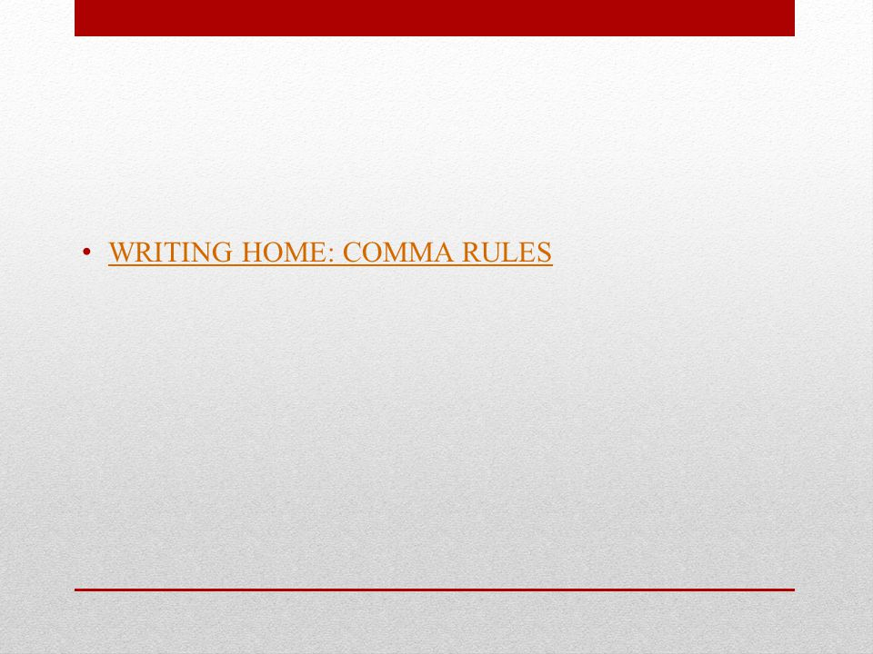 WRITING HOME: COMMA RULES
