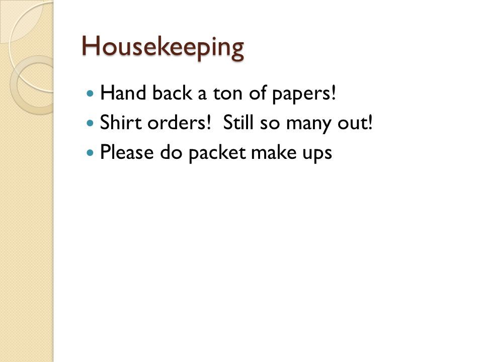 Housekeeping Hand back a ton of papers! Shirt orders! Still so many out! Please do packet make ups