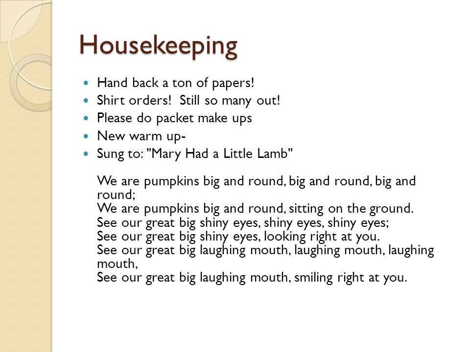 Housekeeping Hand back a ton of papers! Shirt orders! Still so many out! Please do packet make ups New warm up- Sung to: