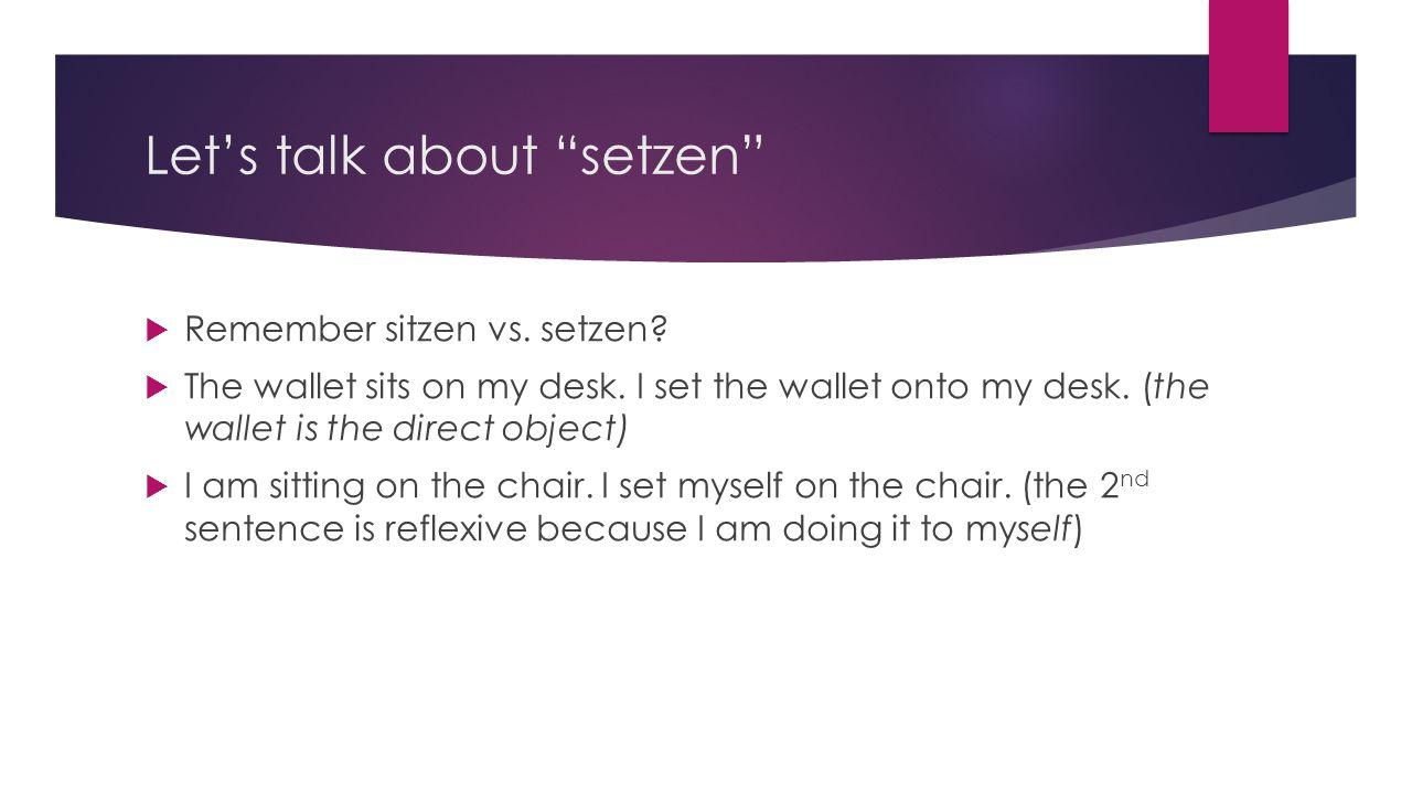 Let's talk about setzen  Remember sitzen vs.setzen.