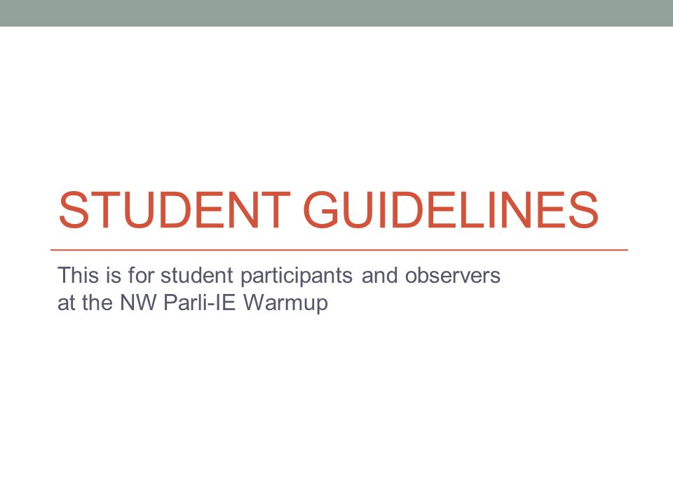 STUDENT GUIDELINES This is for student participants and observers at the NW Parli-IE Warmup
