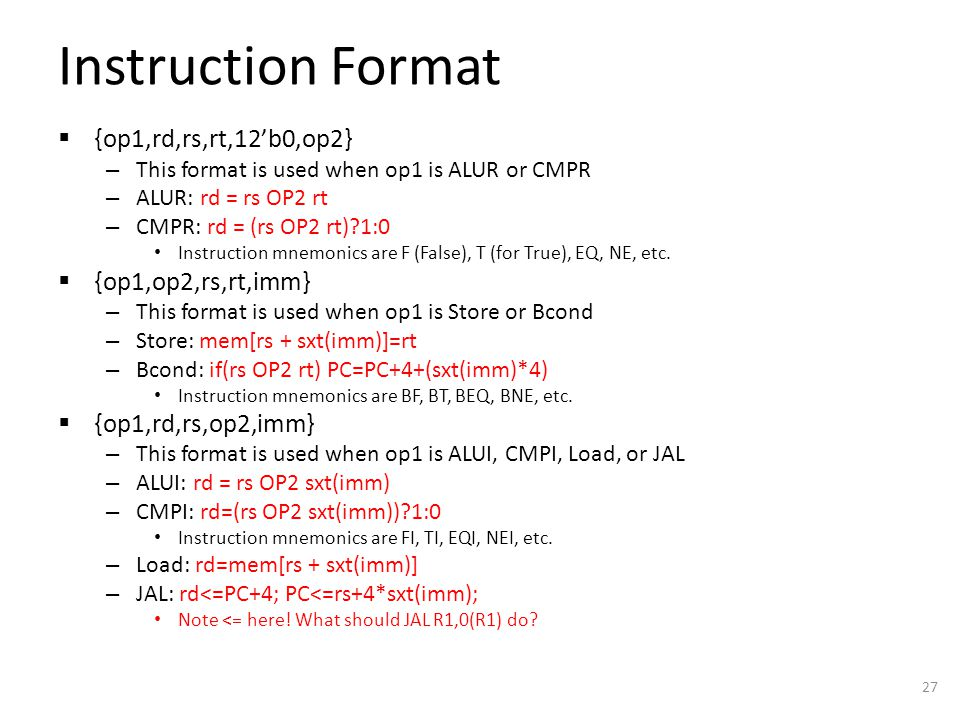 Instruction Format  {op1,rd,rs,rt,12'b0,op2} – This format is used when op1 is ALUR or CMPR – ALUR: rd = rs OP2 rt – CMPR: rd = (rs OP2 rt) 1:0 Instruction mnemonics are F (False), T (for True), EQ, NE, etc.