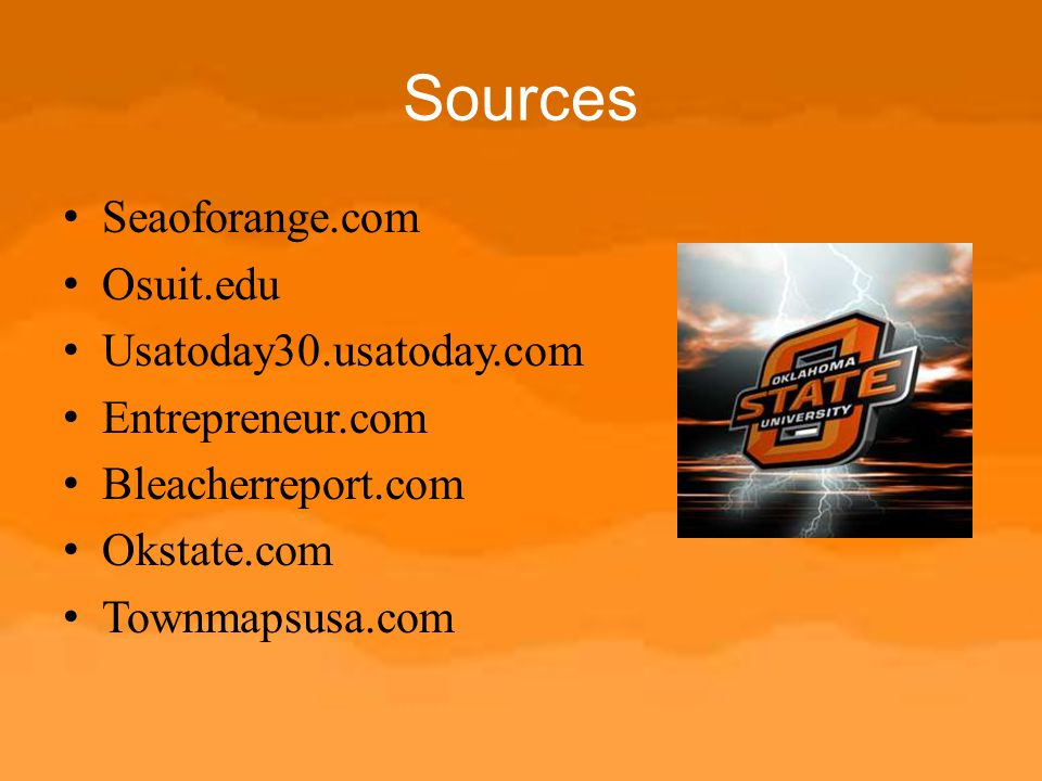 Sources Seaoforange.com Osuit.edu Usatoday30.usatoday.com Entrepreneur.com Bleacherreport.com Okstate.com Townmapsusa.com