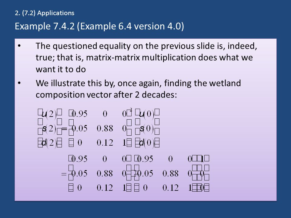 Example 7.4.2 (Example 6.4 version 4.0) The questioned equality on the previous slide is, indeed, true; that is, matrix-matrix multiplication does wha
