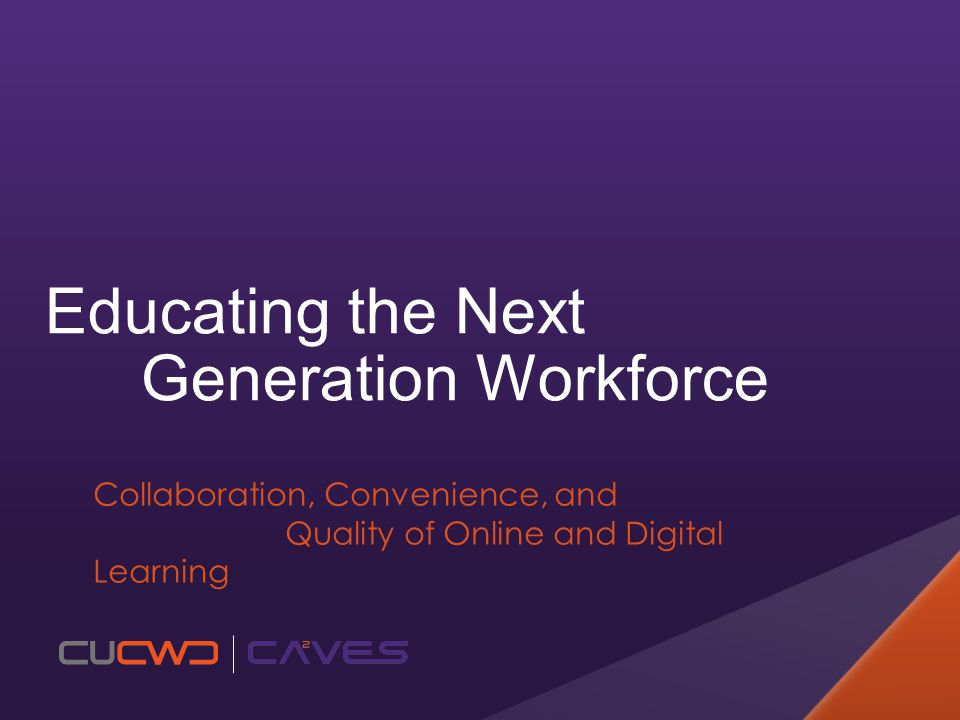 Collaboration, Convenience, and Quality of Online and Digital Learning Educating the Next Generation Workforce