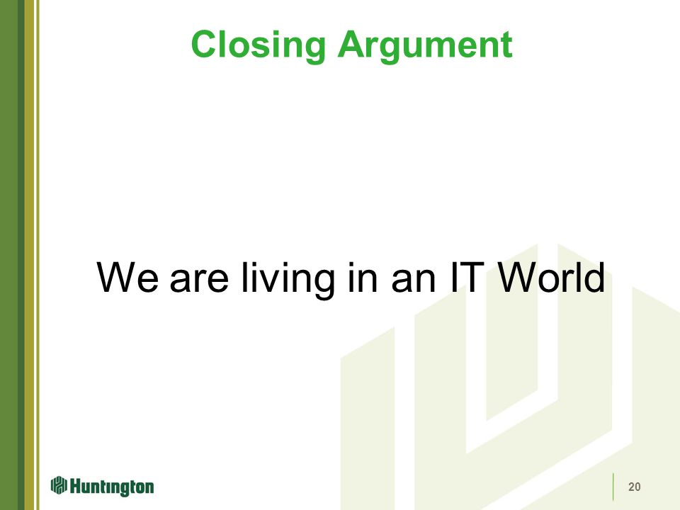 Closing Argument We are living in an IT World 20