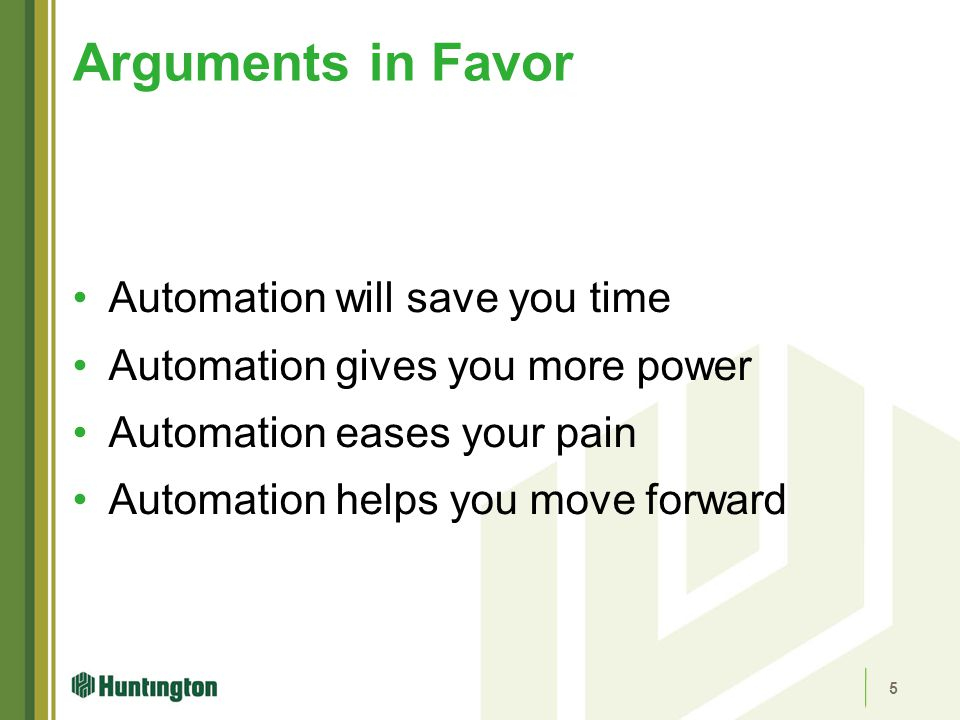 Automation will save you time Automation gives you more power Automation eases your pain Automation helps you move forward Arguments in Favor 5