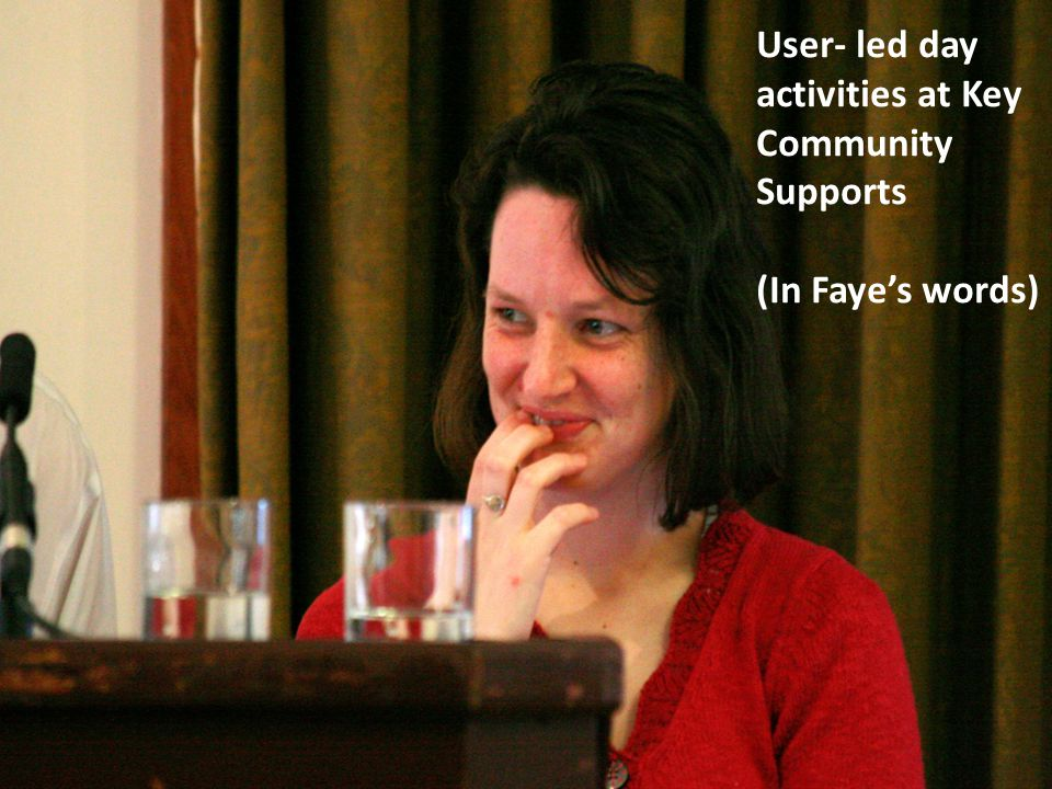 User- led day activities at Key Community Supports (In Faye's words)