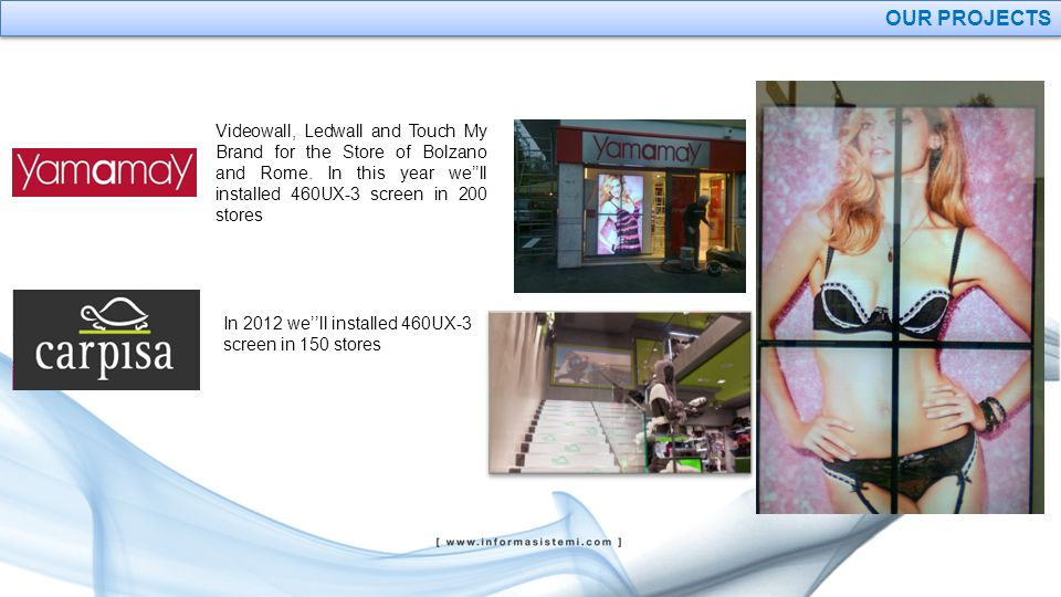 OUR PROJECTS Videowall, Ledwall and Touch My Brand for the Store of Bolzano and Rome.