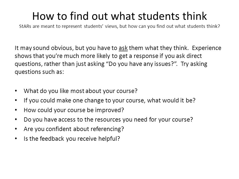 How to find out what students think StARs are meant to represent students' views, but how can you find out what students think.