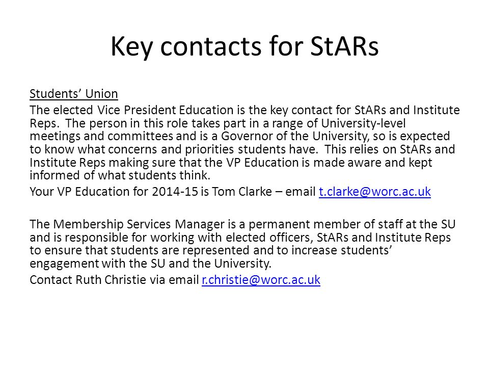 Key contacts for StARs Students' Union The elected Vice President Education is the key contact for StARs and Institute Reps.