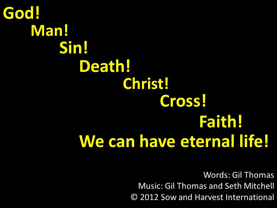 God! Words: Gil Thomas Music: Gil Thomas and Seth Mitchell © 2012 Sow and Harvest International Man! Sin! Death! Christ! Cross! Faith! We can have ete