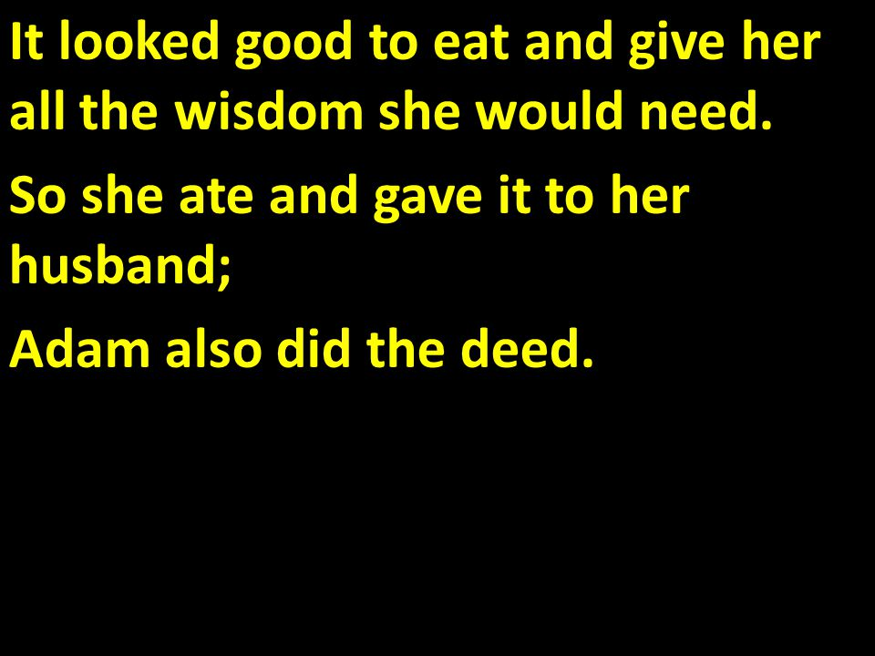 It looked good to eat and give her all the wisdom she would need.