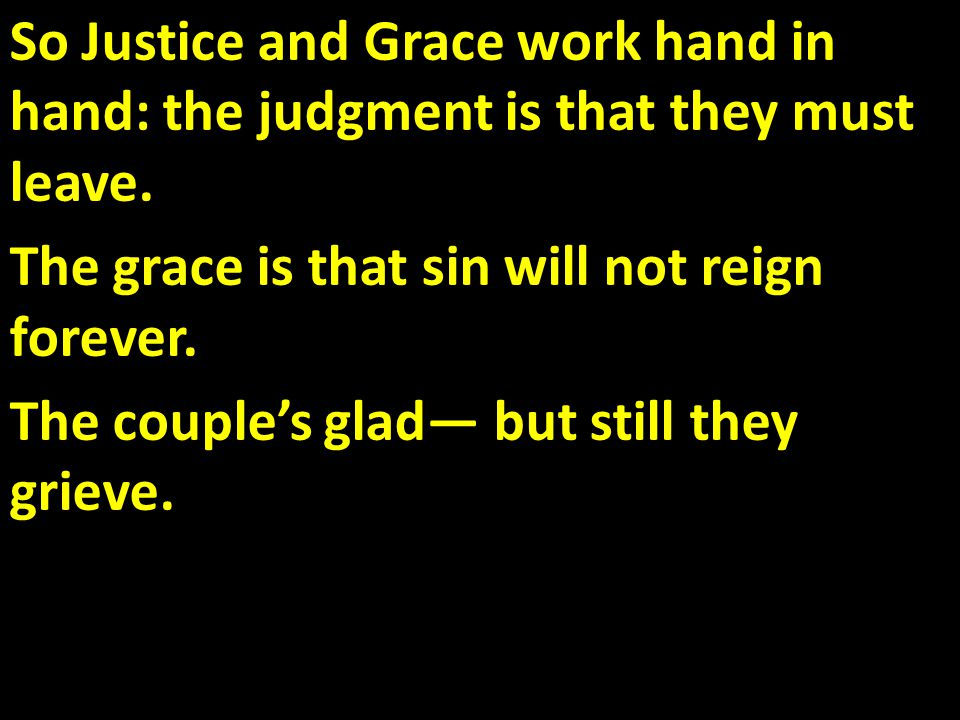 So Justice and Grace work hand in hand: the judgment is that they must leave.