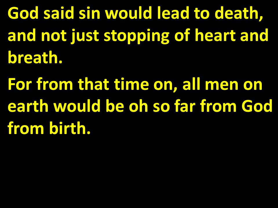 God said sin would lead to death, and not just stopping of heart and breath.
