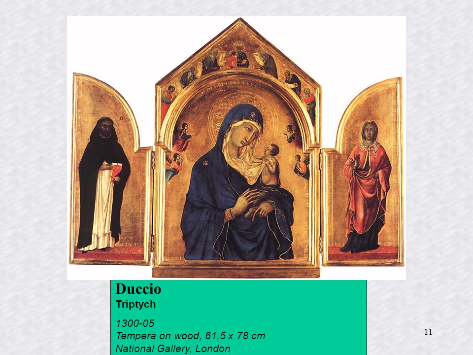 11 Duccio Triptych 1300-05 Tempera on wood, 61,5 x 78 cm National Gallery, London