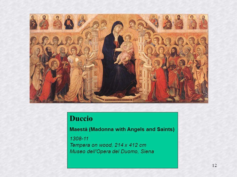 12 Duccio Maestà (Madonna with Angels and Saints) 1308-11 Tempera on wood, 214 x 412 cm Museo dell'Opera del Duomo, Siena