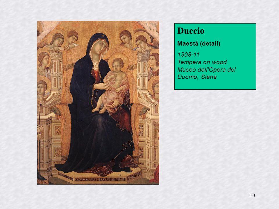 13 Duccio Maestà (detail) 1308-11 Tempera on wood Museo dell'Opera del Duomo, Siena