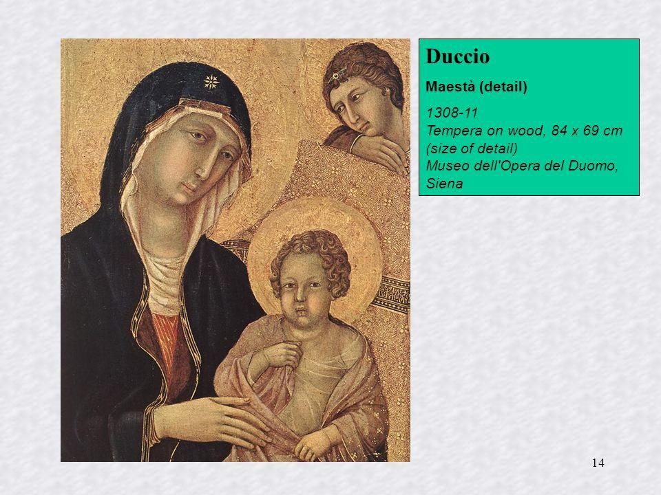14 Duccio Maestà (detail) 1308-11 Tempera on wood, 84 x 69 cm (size of detail) Museo dell'Opera del Duomo, Siena