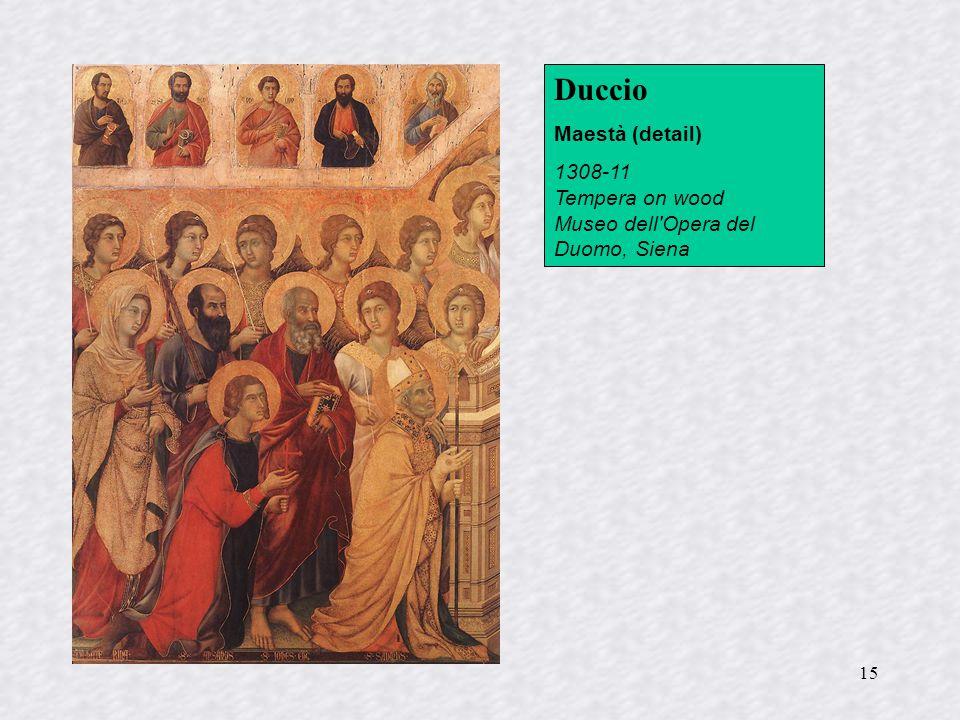 15 Duccio Maestà (detail) 1308-11 Tempera on wood Museo dell'Opera del Duomo, Siena
