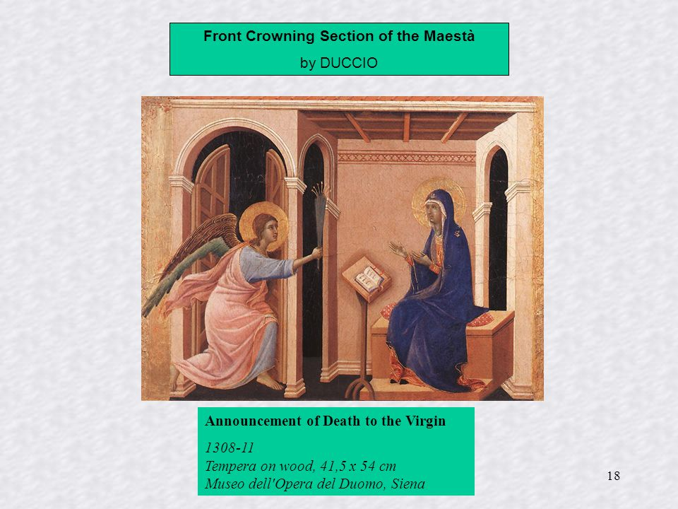 18 Front Crowning Section of the Maestà by DUCCIO Announcement of Death to the Virgin 1308-11 Tempera on wood, 41,5 x 54 cm Museo dell'Opera del Duomo