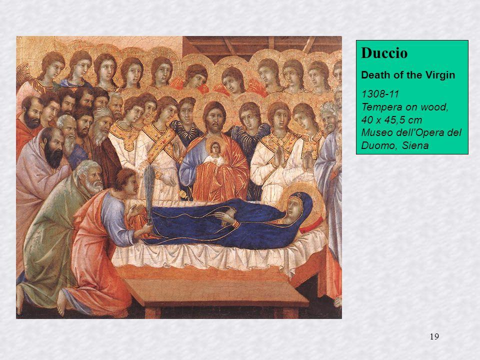 19 Duccio Death of the Virgin 1308-11 Tempera on wood, 40 x 45,5 cm Museo dell'Opera del Duomo, Siena