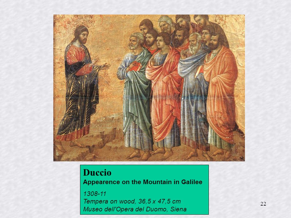 22 Duccio Appearence on the Mountain in Galilee 1308-11 Tempera on wood, 36,5 x 47,5 cm Museo dell Opera del Duomo, Siena