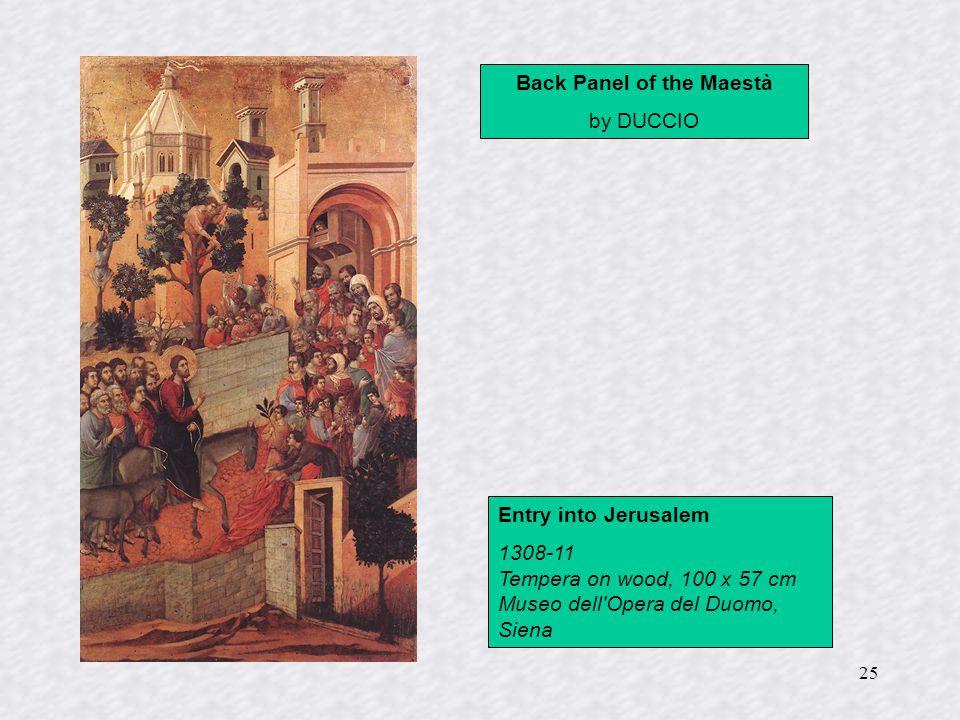 25 Back Panel of the Maestà by DUCCIO Entry into Jerusalem 1308-11 Tempera on wood, 100 x 57 cm Museo dell'Opera del Duomo, Siena