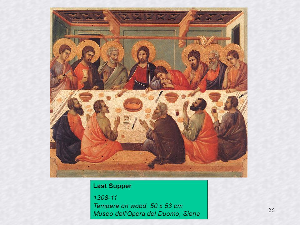 26 Last Supper 1308-11 Tempera on wood, 50 x 53 cm Museo dell Opera del Duomo, Siena