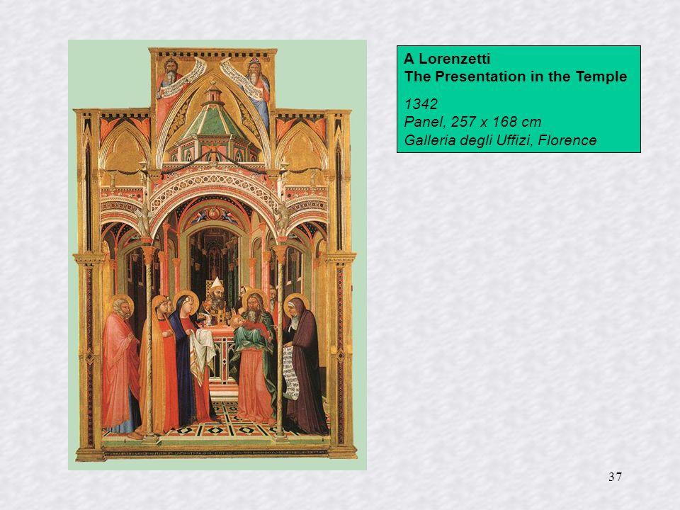 37 A Lorenzetti The Presentation in the Temple 1342 Panel, 257 x 168 cm Galleria degli Uffizi, Florence