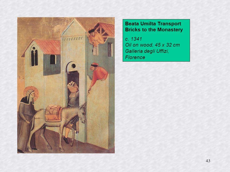 43 Beata Umilta Transport Bricks to the Monastery c. 1341 Oil on wood, 45 x 32 cm Galleria degli Uffizi, Florence
