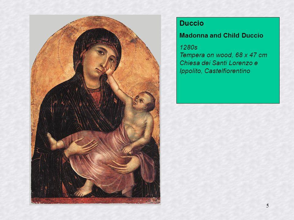 5 Duccio Madonna and Child Duccio 1280s Tempera on wood, 68 x 47 cm Chiesa dei Santi Lorenzo e Ippolito, Castelfiorentino