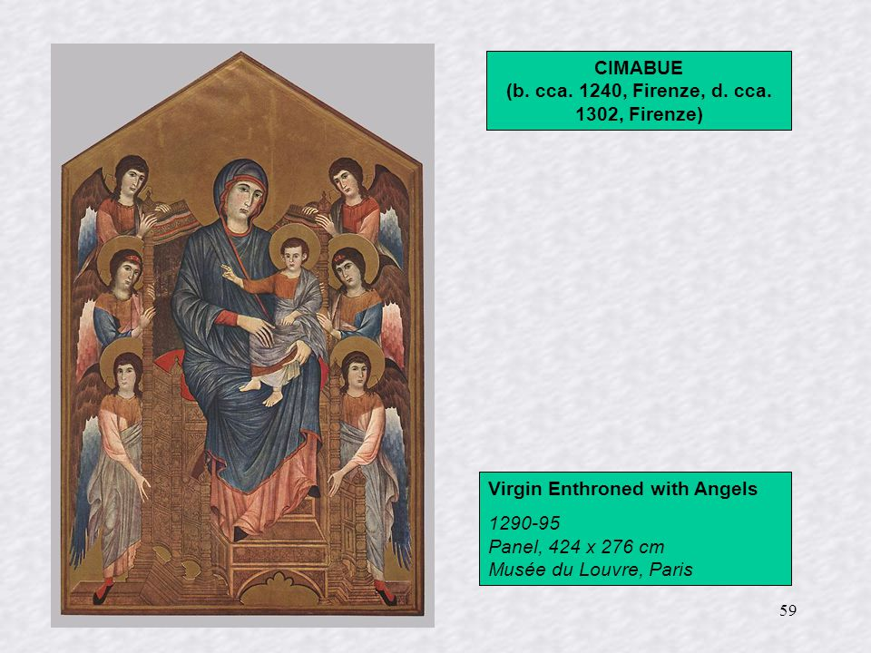 59 Virgin Enthroned with Angels 1290-95 Panel, 424 x 276 cm Musée du Louvre, Paris CIMABUE (b.