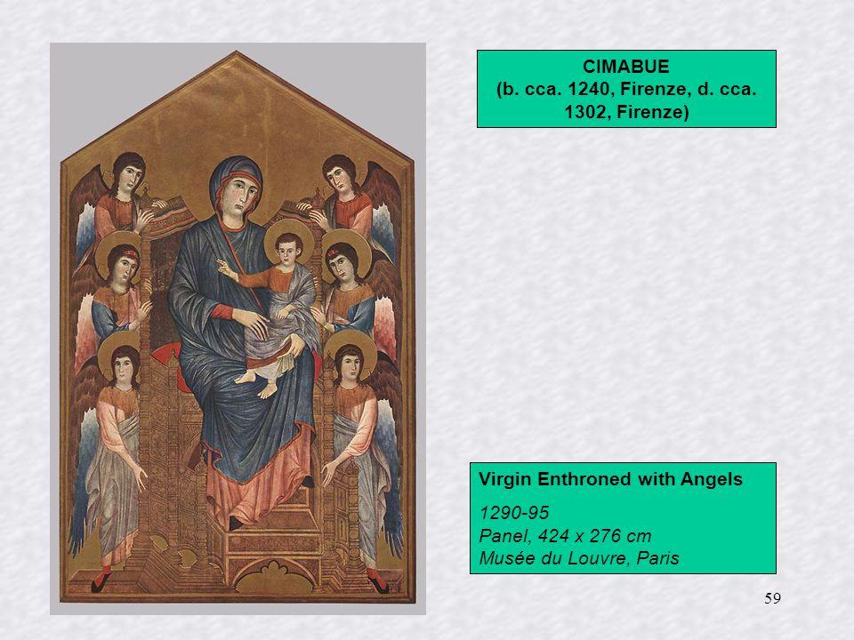 59 Virgin Enthroned with Angels 1290-95 Panel, 424 x 276 cm Musée du Louvre, Paris CIMABUE (b. cca. 1240, Firenze, d. cca. 1302, Firenze)