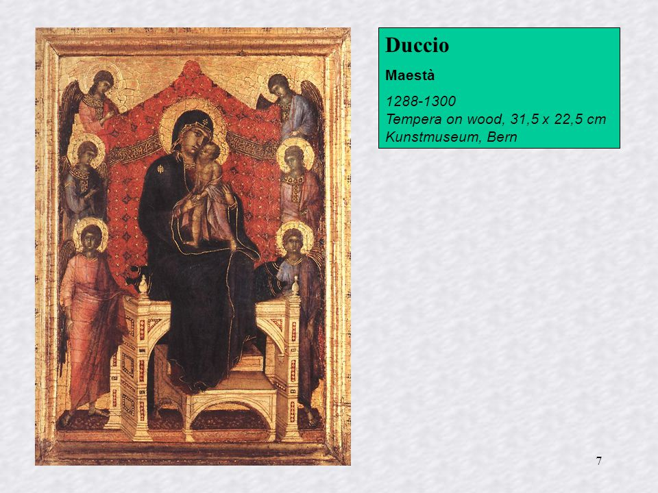 7 Duccio Maestà 1288-1300 Tempera on wood, 31,5 x 22,5 cm Kunstmuseum, Bern
