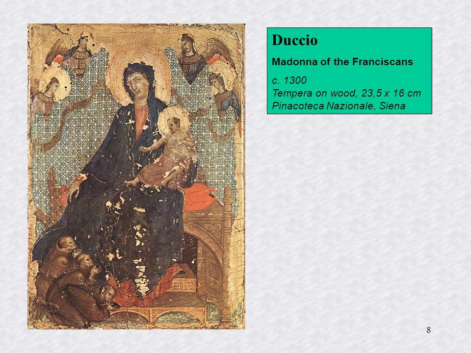 8 Duccio Madonna of the Franciscans c. 1300 Tempera on wood, 23,5 x 16 cm Pinacoteca Nazionale, Siena
