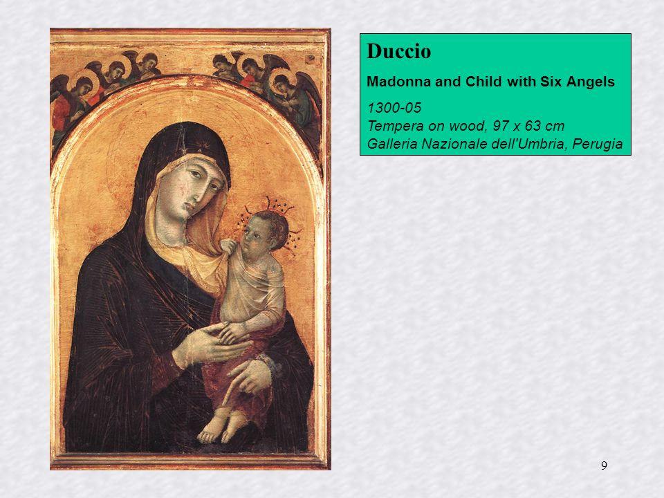 9 Duccio Madonna and Child with Six Angels 1300-05 Tempera on wood, 97 x 63 cm Galleria Nazionale dell'Umbria, Perugia