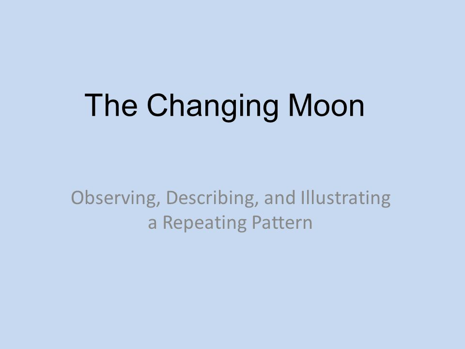 The Changing Moon Observing, Describing, and Illustrating a Repeating Pattern