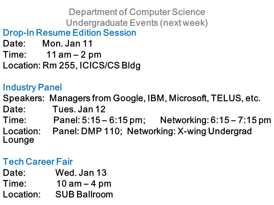Department of Computer Science Undergraduate Events (next week) Drop-In Resume Edition Session Date: Mon.