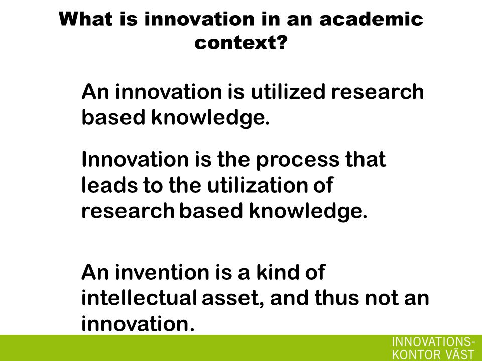 An innovation is utilized research based knowledge.