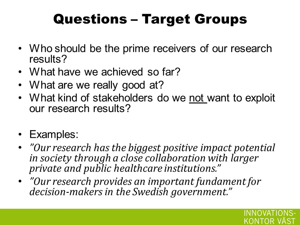 Questions – Target Groups Who should be the prime receivers of our research results.