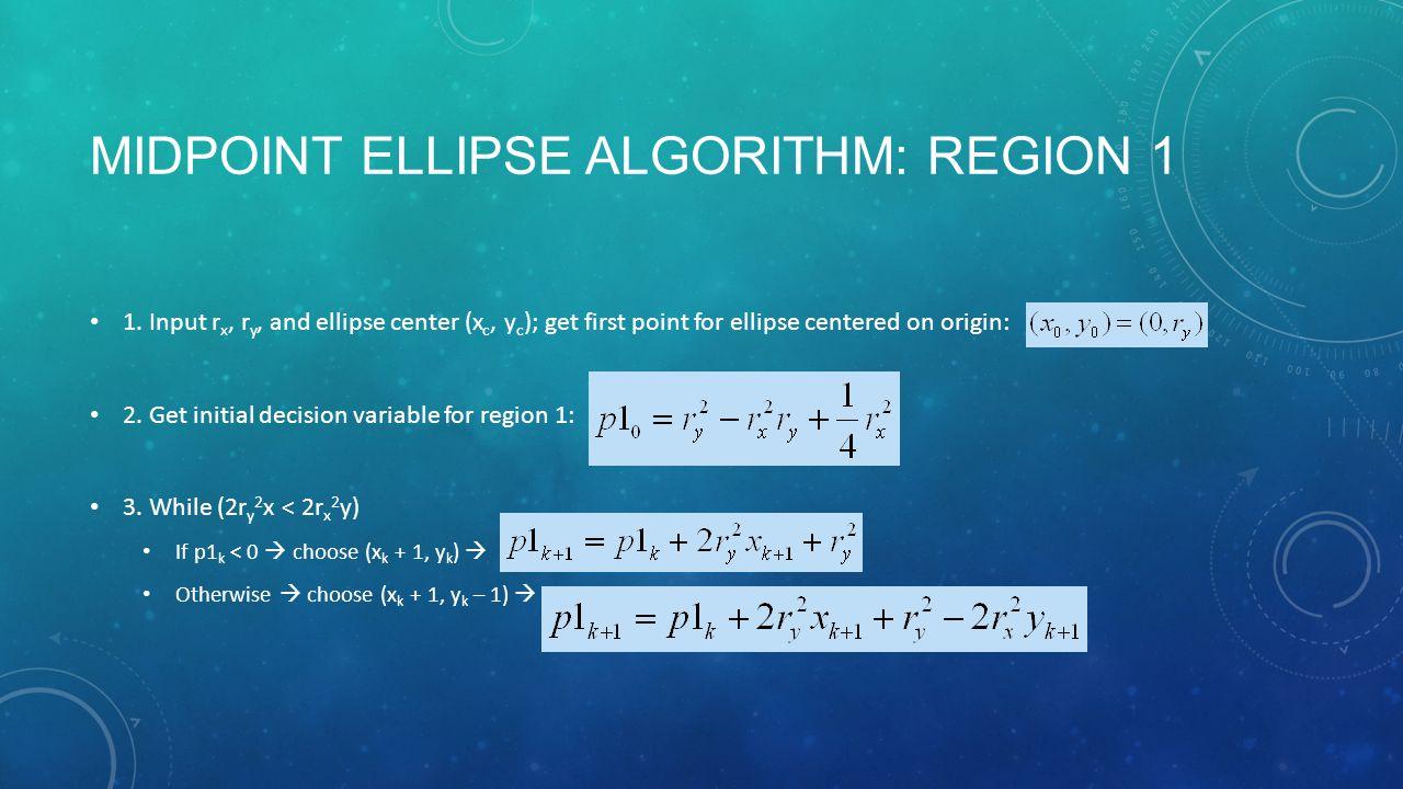MIDPOINT ELLIPSE ALGORITHM: REGION 1 1.