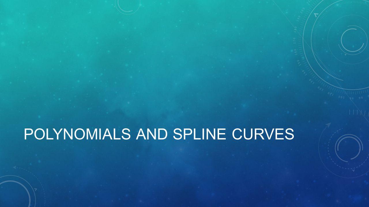 POLYNOMIALS AND SPLINE CURVES