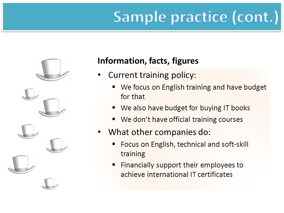 Information, facts, figures Current training policy:  We focus on English training and have budget for that  We also have budget for buying IT books