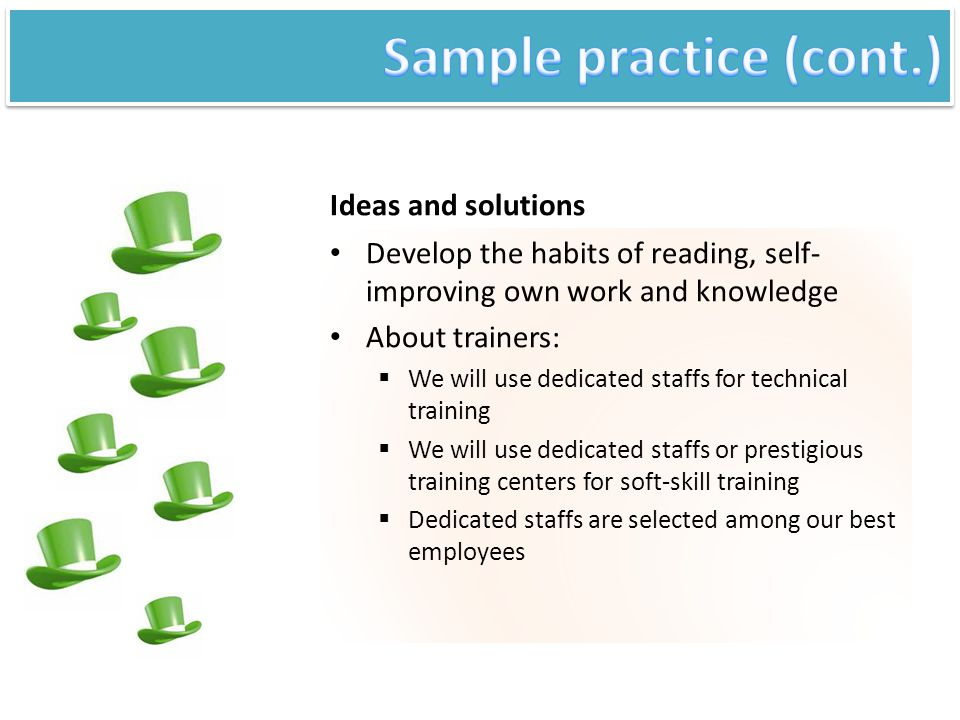 Ideas and solutions Develop the habits of reading, self- improving own work and knowledge About trainers:  We will use dedicated staffs for technical