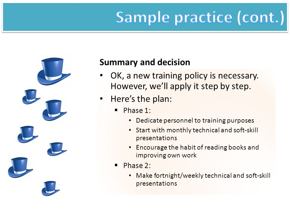 Summary and decision OK, a new training policy is necessary. However, we'll apply it step by step. Here's the plan:  Phase 1: Dedicate personnel to t